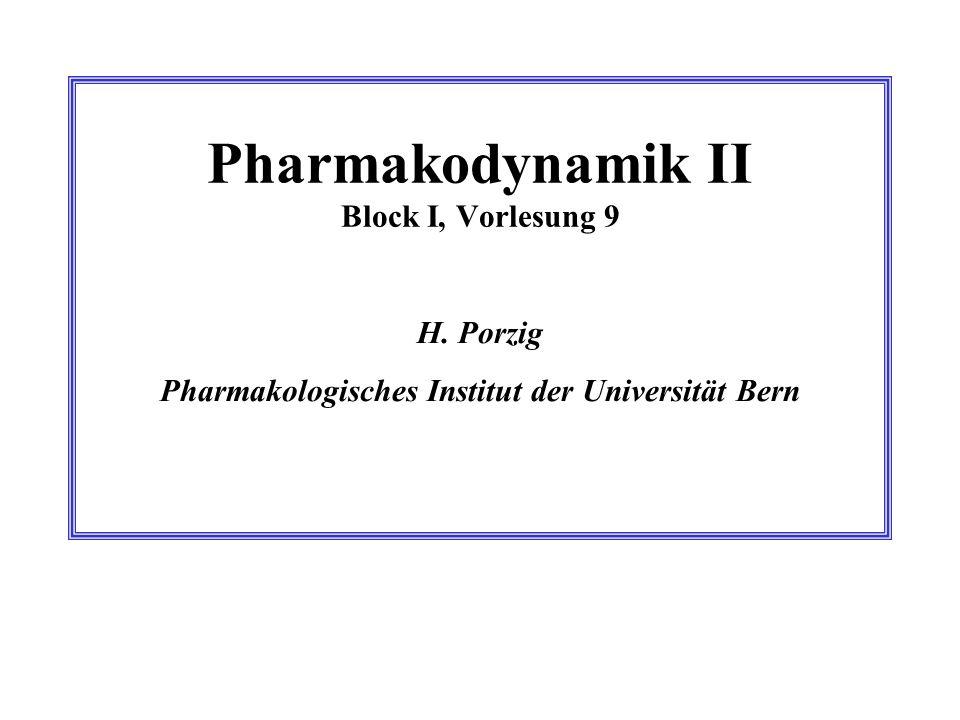 Pharmakodynamik II Block I, Vorlesung 9 H. Porzig Pharmakologisches Institut der Universität Bern