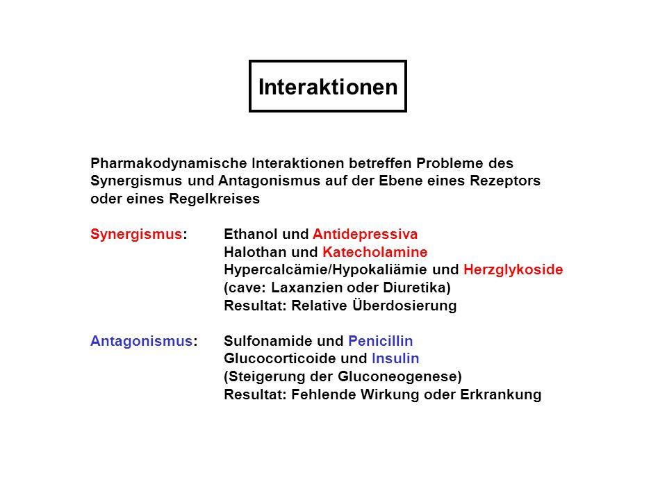 Interaktionen Pharmakodynamische Interaktionen betreffen Probleme des Synergismus und Antagonismus auf der Ebene eines Rezeptors oder eines Regelkreis