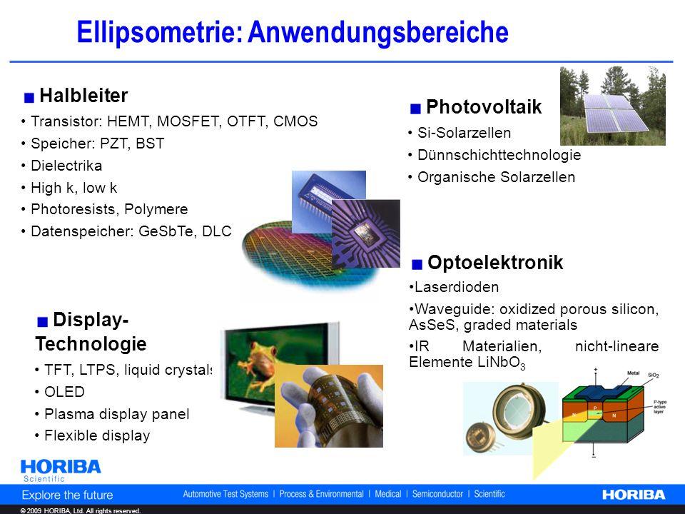 © 2009 HORIBA, Ltd. All rights reserved. Halbleiter Transistor: HEMT, MOSFET, OTFT, CMOS Speicher: PZT, BST Dielectrika High k, low k Photoresists, Po