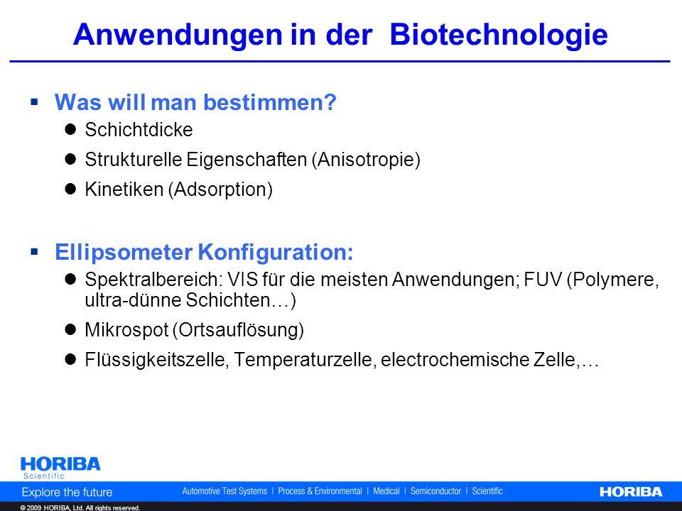 © 2009 HORIBA, Ltd. All rights reserved. Anwendungen in der Biotechnologie Was will man bestimmen? Schichtdicke Strukturelle Eigenschaften (Anisotropi