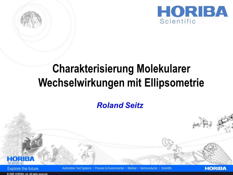 © 2009 HORIBA, Ltd. All rights reserved. Charakterisierung Molekularer Wechselwirkungen mit Ellipsometrie Roland Seitz