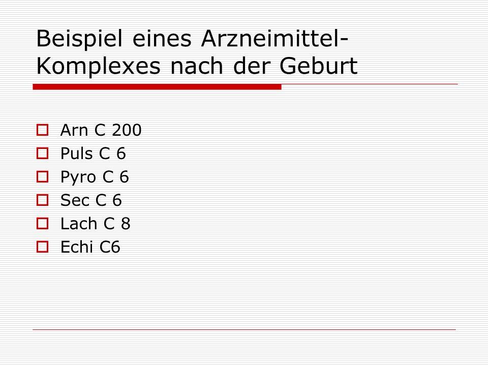 Beispiel eines Arzneimittel- Komplexes nach der Geburt Arn C 200 Puls C 6 Pyro C 6 Sec C 6 Lach C 8 Echi C6