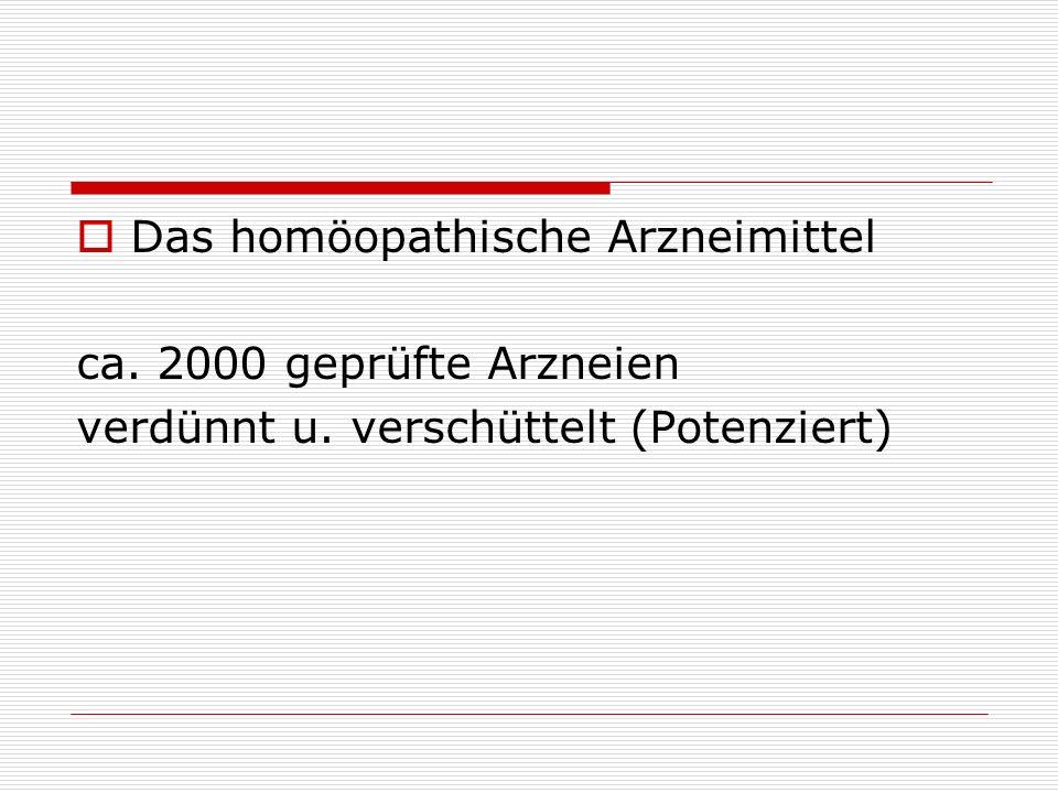Das homöopathische Arzneimittel ca. 2000 geprüfte Arzneien verdünnt u. verschüttelt (Potenziert)