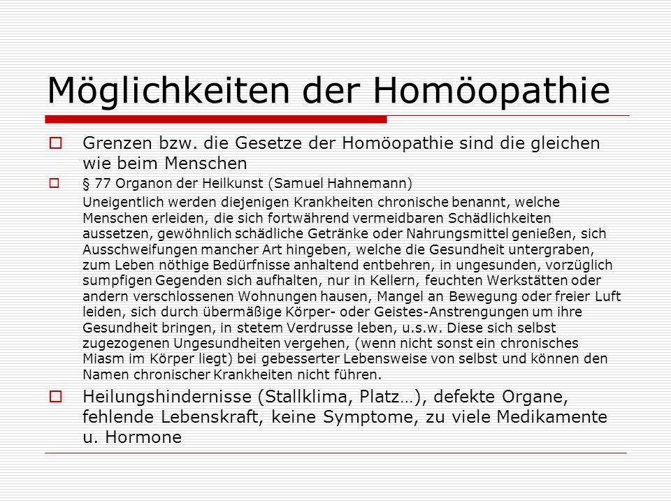 Möglichkeiten der Homöopathie Grenzen bzw. die Gesetze der Homöopathie sind die gleichen wie beim Menschen § 77 Organon der Heilkunst (Samuel Hahneman