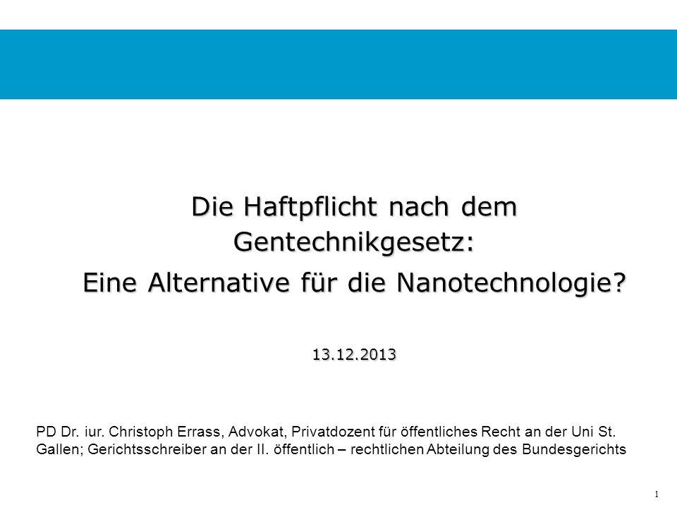 1 Die Haftpflicht nach dem Gentechnikgesetz: Eine Alternative für die Nanotechnologie.