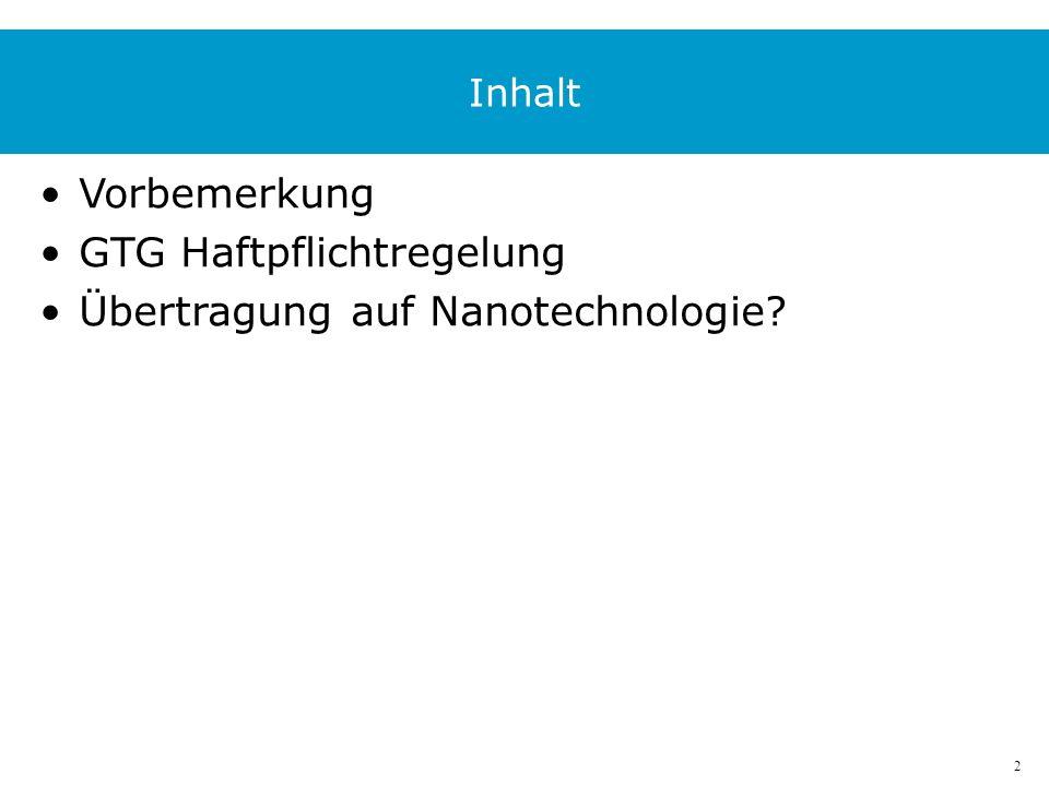 2 Inhalt Vorbemerkung GTG Haftpflichtregelung Übertragung auf Nanotechnologie