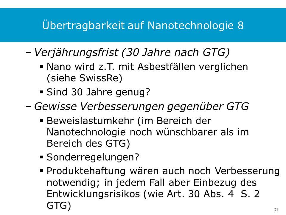 27 Übertragbarkeit auf Nanotechnologie 8 –Verjährungsfrist (30 Jahre nach GTG) Nano wird z.T.