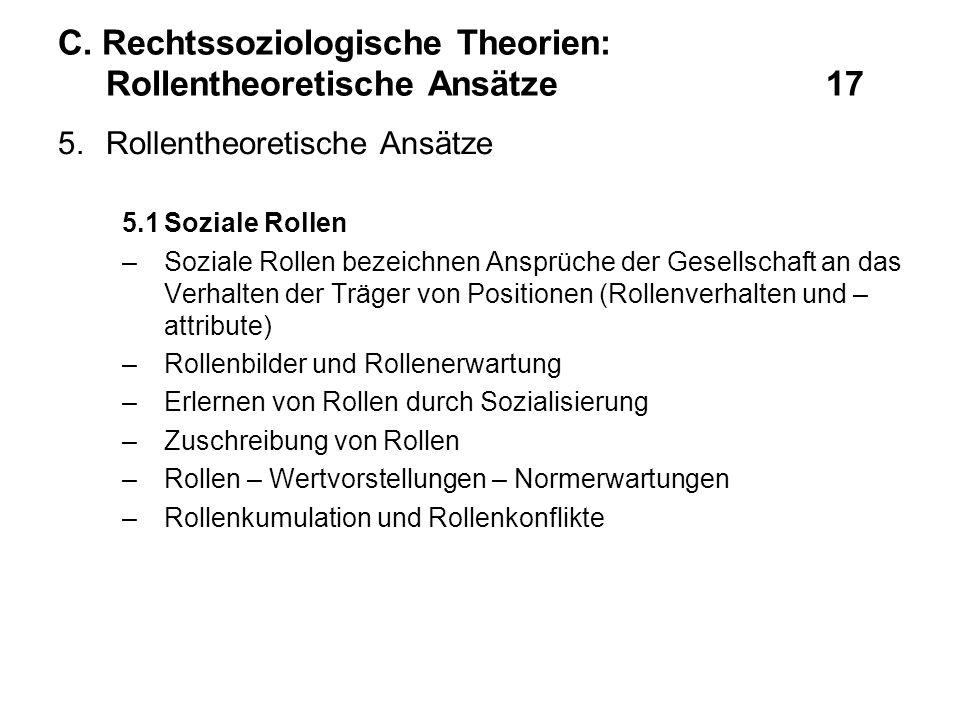 C. Rechtssoziologische Theorien: Rollentheoretische Ansätze17 5.Rollentheoretische Ansätze 5.1Soziale Rollen –Soziale Rollen bezeichnen Ansprüche der