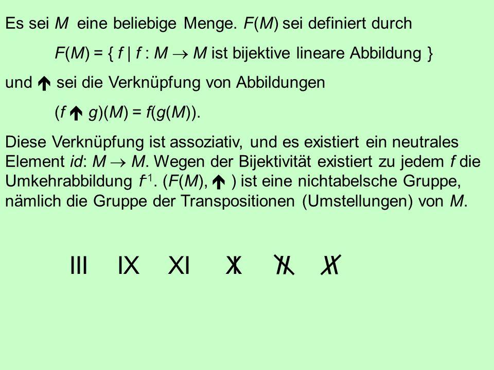 Sei M die Menge aller umkehrbaren n n-Matrizen und die Matrixmultiplikation. Dann ist (M, ) eine nichtabelsche Gruppe. Es sei G = { 0, 1 } und die Ver