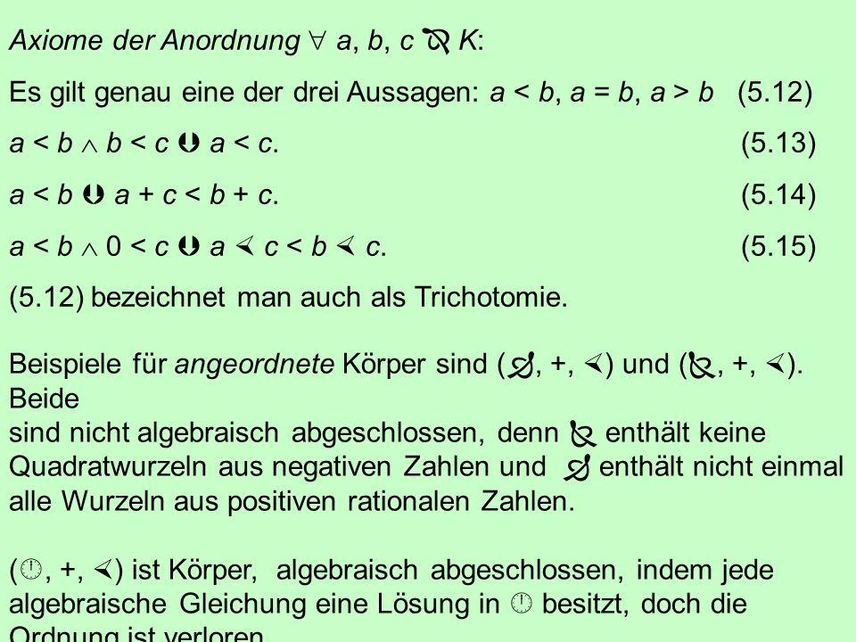 5.4 Körper Ein Körper (K, +, ) ist eine endliche oder unendliche Menge K (mit mindestens zwei Elementen) zusammen mit zwei Verknüpfungen, die üblicher