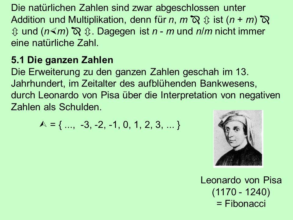 Die natürlichen Zahlen sind zwar abgeschlossen unter Addition und Multiplikation, denn für n, m ist (n + m) und (n m).