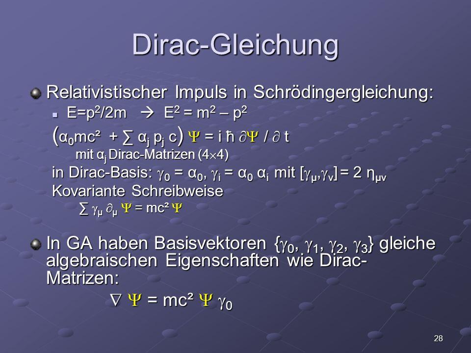 28 Dirac-Gleichung Relativistischer Impuls in Schrödingergleichung: E=p 2 /2m E 2 = m 2 – p 2 E=p 2 /2m E 2 = m 2 – p 2 ( α 0 mc² + α j p j c ) = i ħ