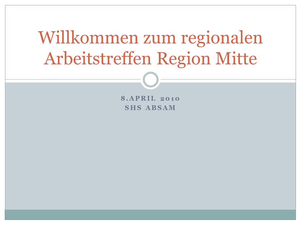 8.APRIL 2010 SHS ABSAM Willkommen zum regionalen Arbeitstreffen Region Mitte