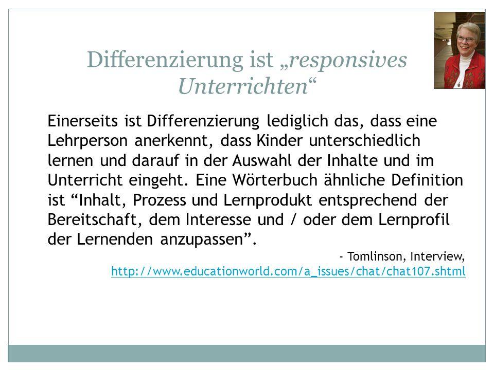 Differenzierung ist responsives Unterrichten Einerseits ist Differenzierung lediglich das, dass eine Lehrperson anerkennt, dass Kinder unterschiedlich