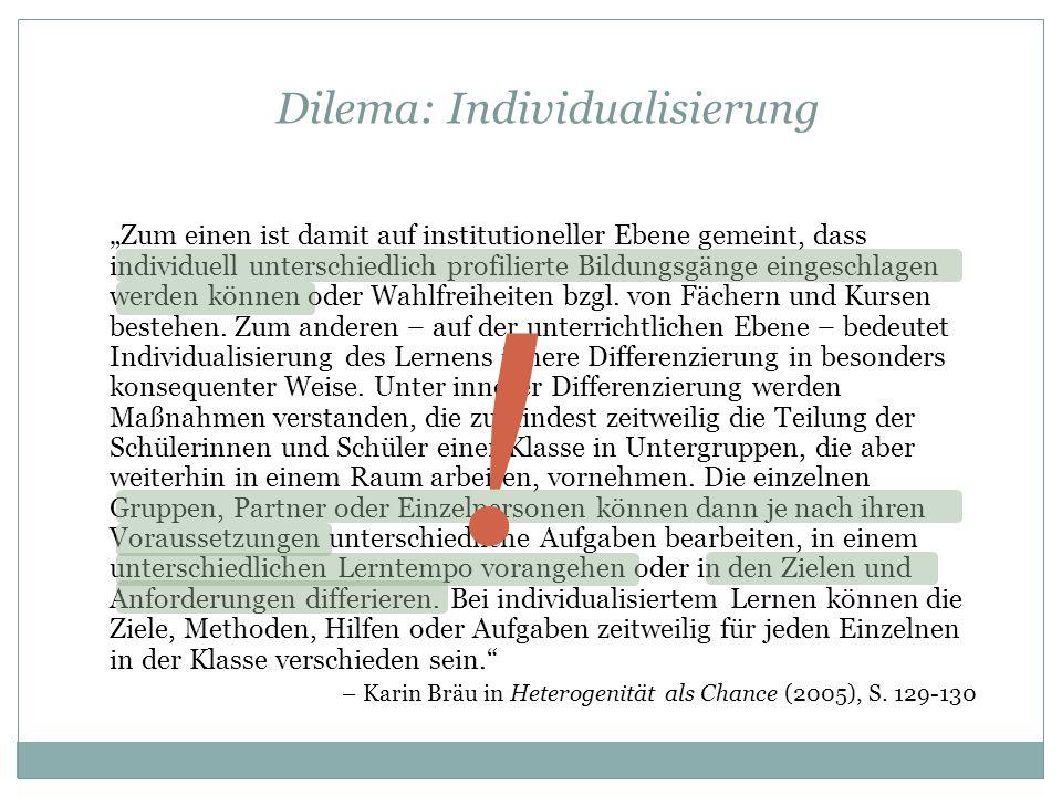 Dilema: Individualisierung Zum einen ist damit auf institutioneller Ebene gemeint, dass individuell unterschiedlich profilierte Bildungsgänge eingesch