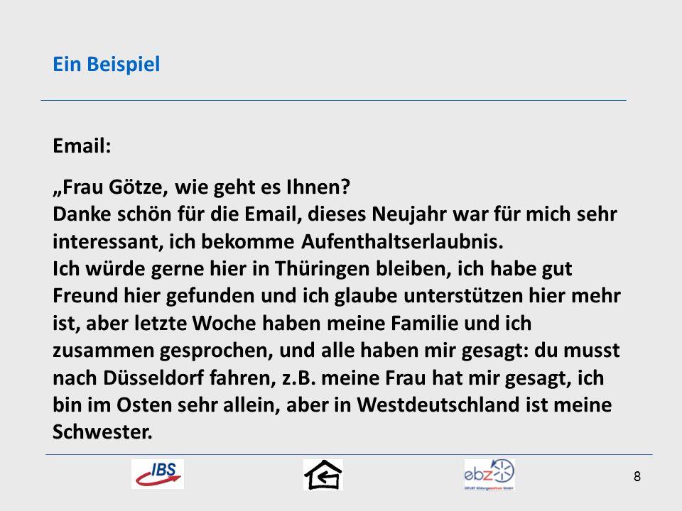 Ein Beispiel Email: Frau Götze, wie geht es Ihnen? Danke schön für die Email, dieses Neujahr war für mich sehr interessant, ich bekomme Aufenthaltserl