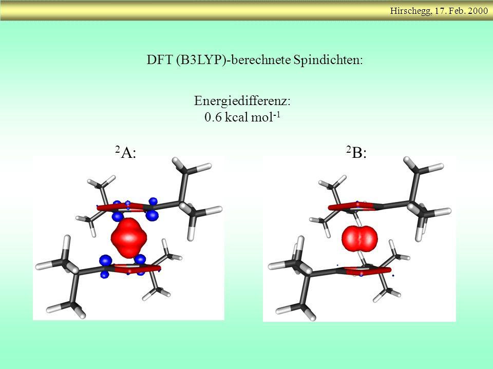 DFT (B3LYP)-berechnete Spindichten: 2 A: 2 B: Energiedifferenz: 0.6 kcal mol -1
