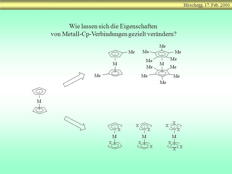 Wie lassen sich die Eigenschaften von Metall-Cp-Verbindungen gezielt verändern? Hirschegg, 17. Feb. 2000