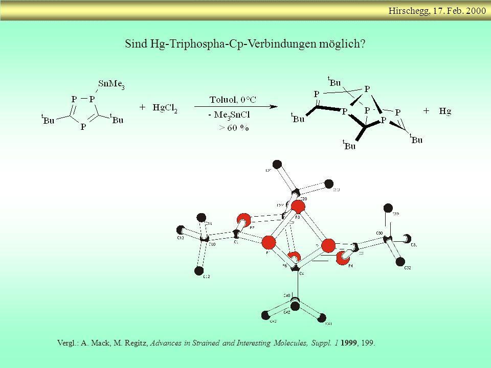 Sind Hg-Triphospha-Cp-Verbindungen möglich? Vergl.: A. Mack, M. Regitz, Advances in Strained and Interesting Molecules, Suppl. 1 1999, 199.