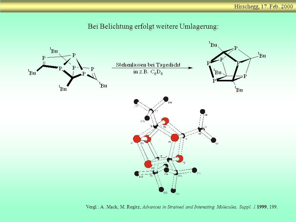 Hirschegg, 17. Feb. 2000 Bei Belichtung erfolgt weitere Umlagerung: Vergl.: A. Mack, M. Regitz, Advances in Strained and Interesting Molecules, Suppl.