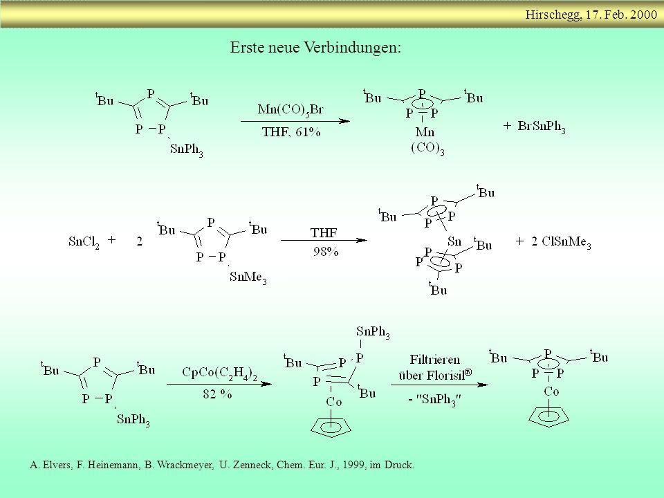 Hirschegg, 17. Feb. 2000 Erste neue Verbindungen: A. Elvers, F. Heinemann, B. Wrackmeyer, U. Zenneck, Chem. Eur. J., 1999, im Druck.