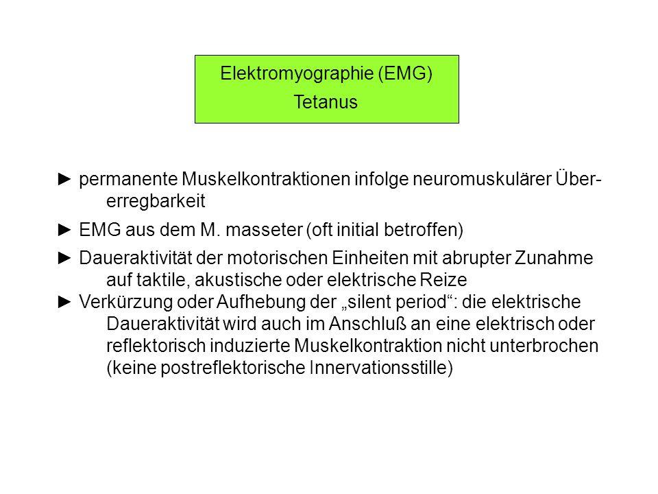 Elektromyographie (EMG) Tetanus permanente Muskelkontraktionen infolge neuromuskulärer Über- erregbarkeit EMG aus dem M. masseter (oft initial betroff