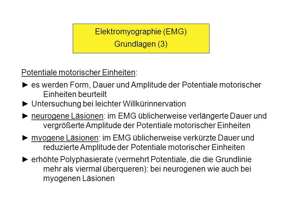 Elektromyographie (EMG) Grundlagen (3) Potentiale motorischer Einheiten: es werden Form, Dauer und Amplitude der Potentiale motorischer Einheiten beur