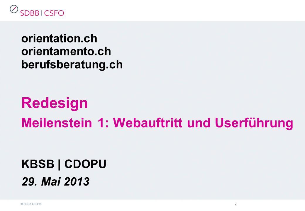 1 orientation.ch orientamento.ch berufsberatung.ch Redesign Meilenstein 1: Webauftritt und Userführung KBSB | CDOPU 29.