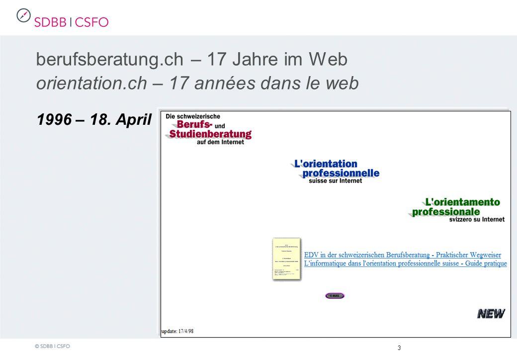 berufsberatung.ch – 17 Jahre im Web orientation.ch – 17 années dans le web 1996 – 18. April 3