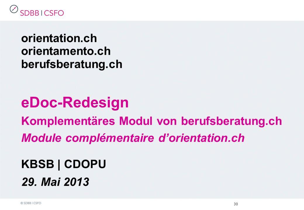 30 orientation.ch orientamento.ch berufsberatung.ch eDoc-Redesign Komplementäres Modul von berufsberatung.ch Module complémentaire dorientation.ch KBSB | CDOPU 29.