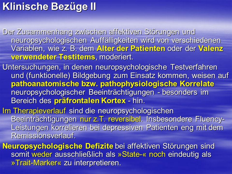 Klinische Bezüge II Der Zusammenhang zwischen affektiven Störungen und neuropsychologischen Auffälligkeiten wird von verschiedenen Variablen, wie z. B