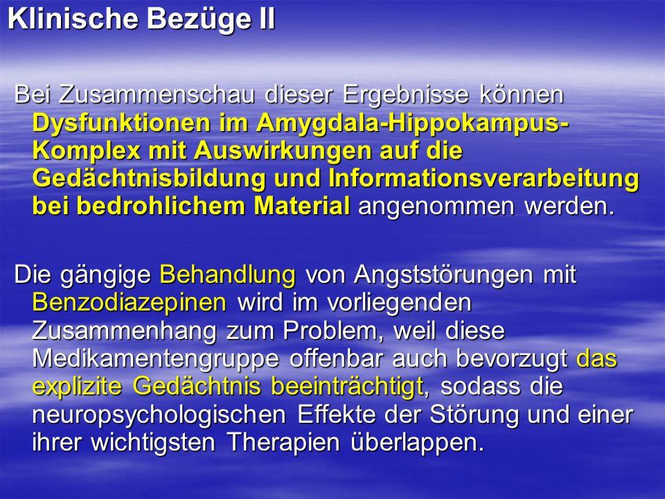 Klinische Bezüge II Bei Zusammenschau dieser Ergebnisse können Dysfunktionen im Amygdala-Hippokampus- Komplex mit Auswirkungen auf die Gedächtnisbildu