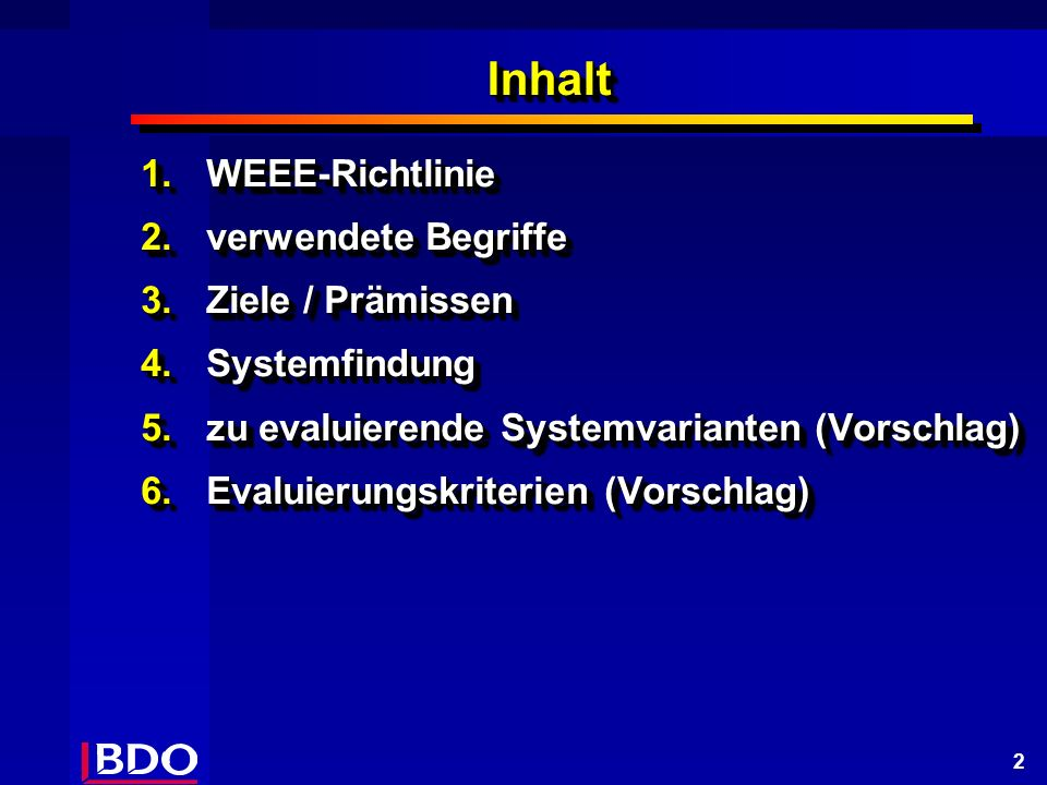 2 InhaltInhalt 1.WEEE-Richtlinie 2.verwendete Begriffe 3.Ziele / Prämissen 4.Systemfindung 5.zu evaluierende Systemvarianten (Vorschlag) 6.Evaluierungskriterien (Vorschlag) 1.WEEE-Richtlinie 2.verwendete Begriffe 3.Ziele / Prämissen 4.Systemfindung 5.zu evaluierende Systemvarianten (Vorschlag) 6.Evaluierungskriterien (Vorschlag)