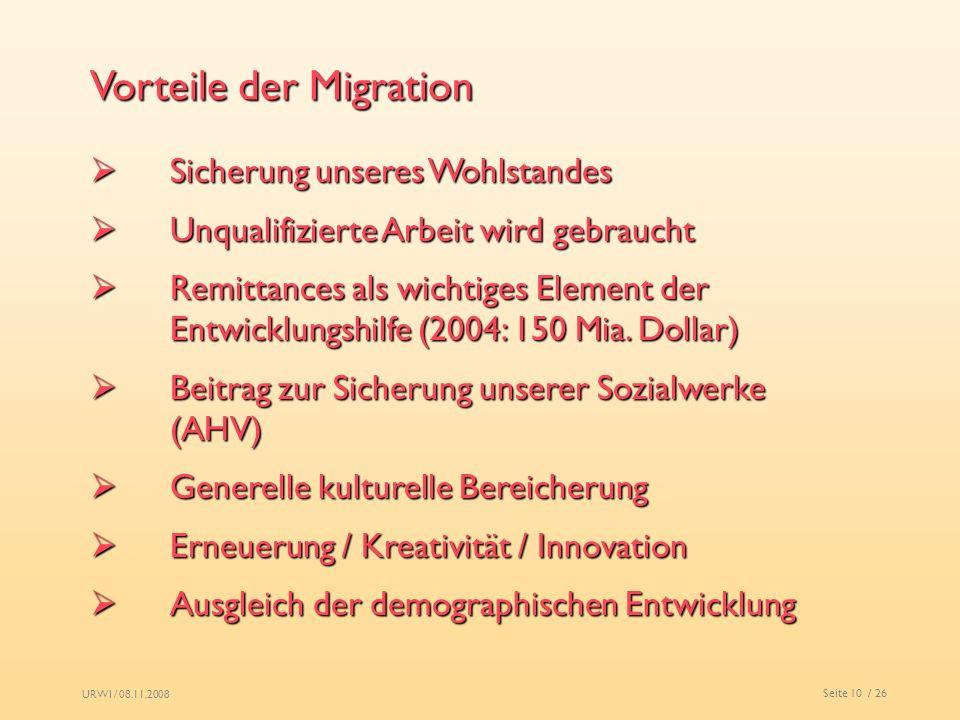 URWI / 08.11.2008 Seite 10 / 26 Vorteile der Migration Sicherung unseres Wohlstandes Sicherung unseres Wohlstandes Unqualifizierte Arbeit wird gebrauc