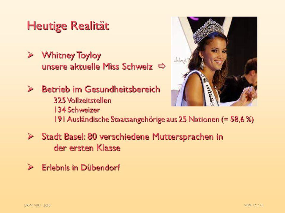URWI / 08.11.2008 Seite 12 / 26 Heutige Realität a) b) c)d) Whitney Toyloy unsere aktuelle Miss Schweiz Whitney Toyloy unsere aktuelle Miss Schweiz Be