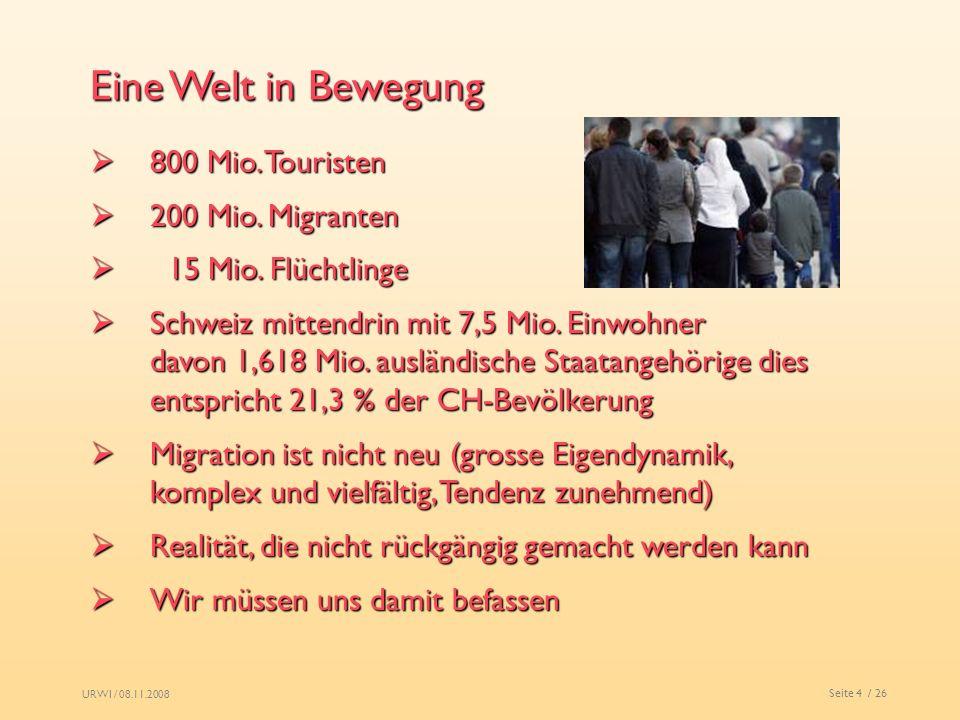 URWI / 08.11.2008 Seite 4 / 26 Eine Welt in Bewegung 800 Mio. Touristen 800 Mio. Touristen 200 Mio. Migranten 200 Mio. Migranten 15 Mio. Flüchtlinge 1