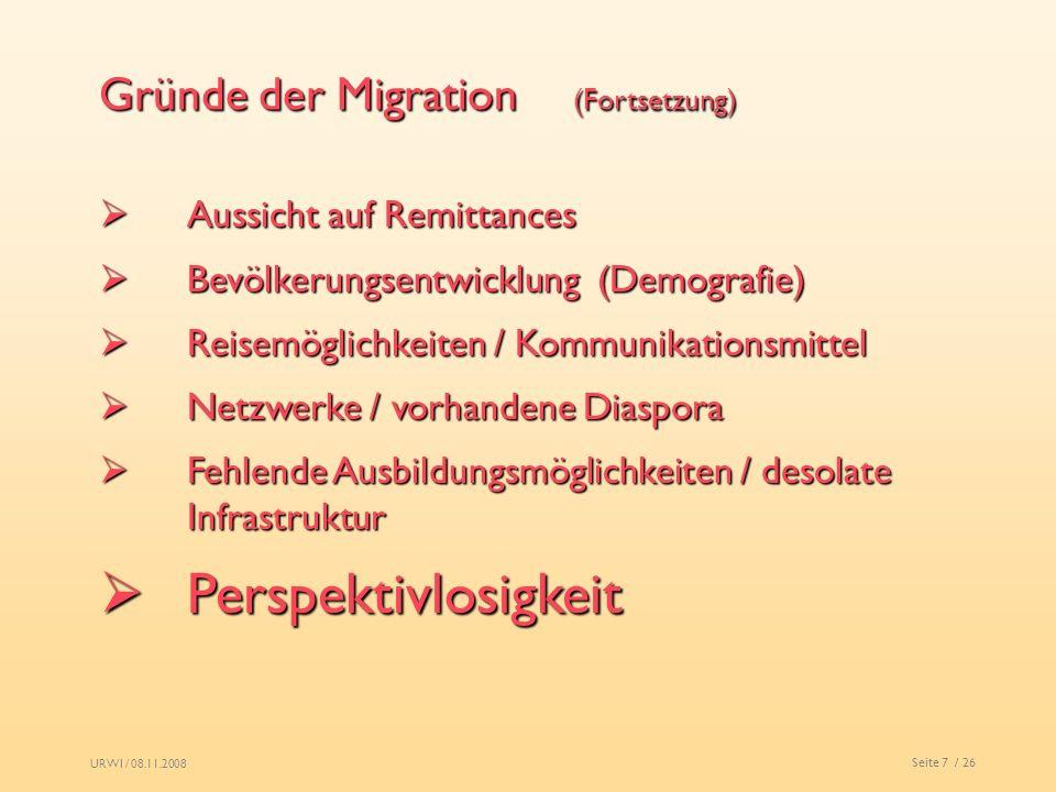 URWI / 08.11.2008 Seite 7 / 26 Gründe der Migration (Fortsetzung) Aussicht auf Remittances Aussicht auf Remittances Bevölkerungsentwicklung (Demografi