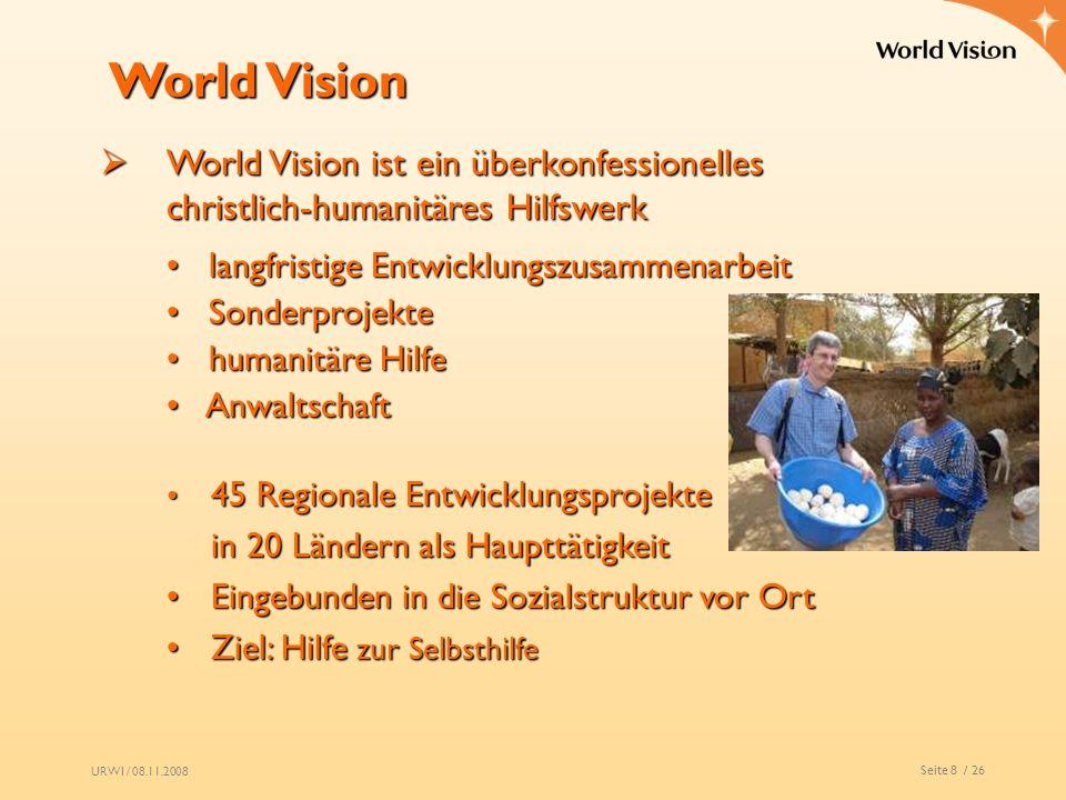 URWI / 08.11.2008 Seite 8 / 26 World Vision World Vision ist ein überkonfessionelles christlich-humanitäres Hilfswerk World Vision ist ein überkonfess