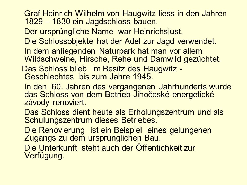 Graf Heinrich Wilhelm von Haugwitz liess in den Jahren 1829 – 1830 ein Jagdschloss bauen.