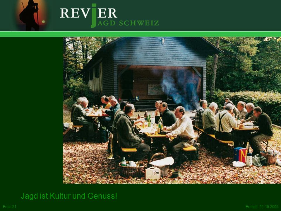 Erstellt: 11.10.2005Folie 21 Jagd ist Kultur und Genuss!