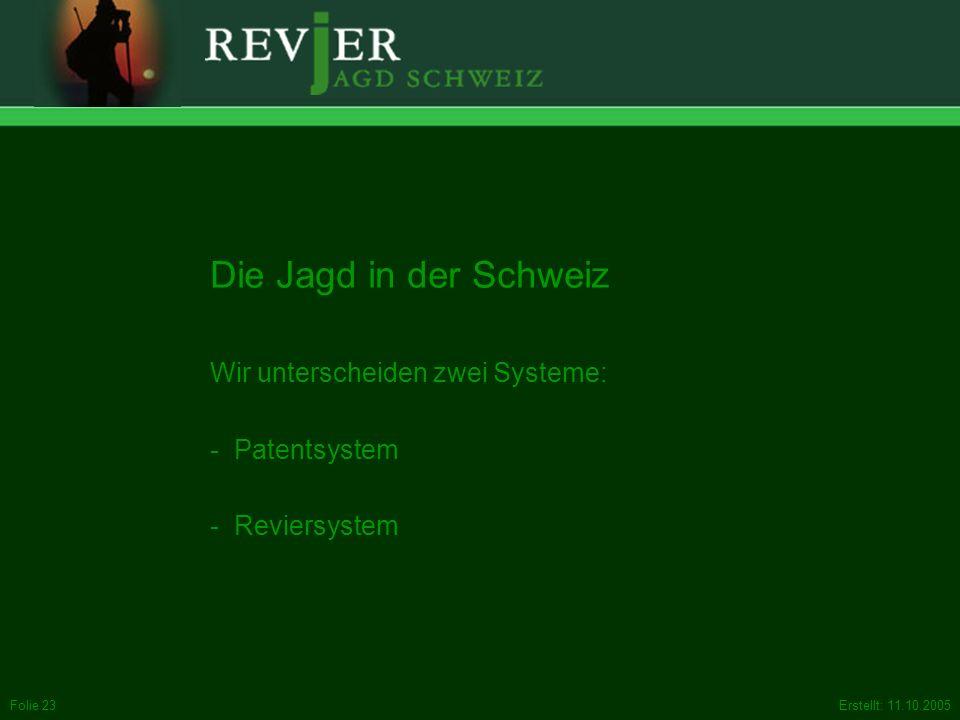 Erstellt: 11.10.2005Folie 23 Die Jagd in der Schweiz Wir unterscheiden zwei Systeme: - Patentsystem - Reviersystem
