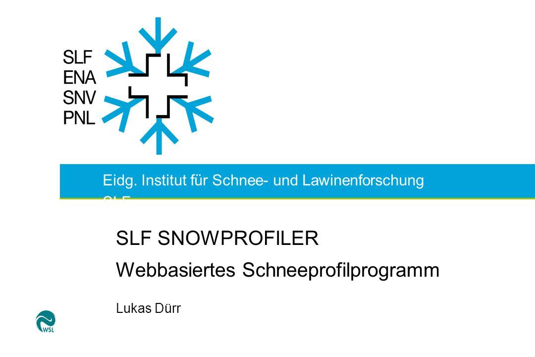 Eidg. Institut für Schnee- und Lawinenforschung SLF SLF SNOWPROFILER Webbasiertes Schneeprofilprogramm Lukas Dürr