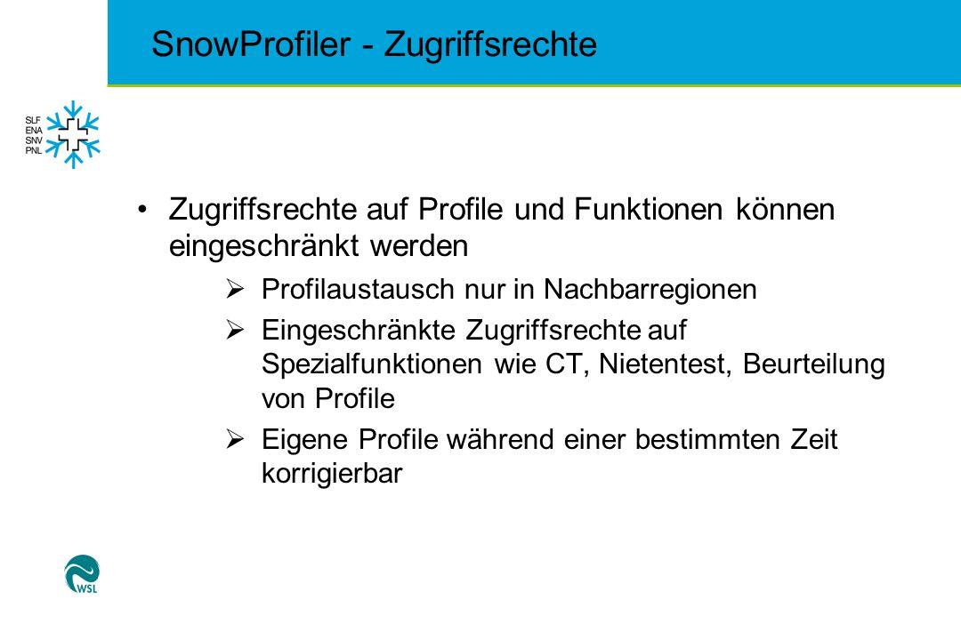 SnowProfiler - Zugriffsrechte Zugriffsrechte auf Profile und Funktionen können eingeschränkt werden Profilaustausch nur in Nachbarregionen Eingeschrän