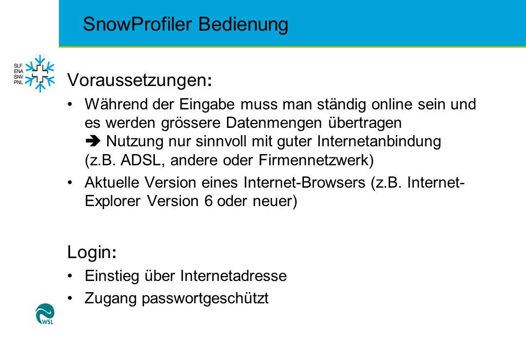 SnowProfiler Bedienung Voraussetzungen : Während der Eingabe muss man ständig online sein und es werden grössere Datenmengen übertragen Nutzung nur si