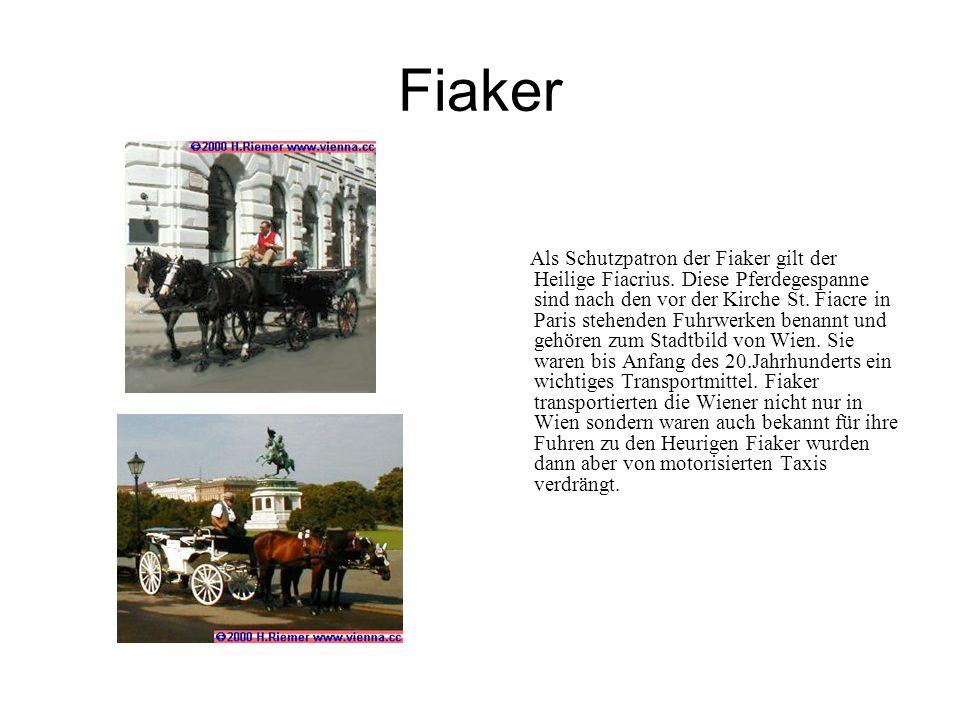 Fiaker Als Schutzpatron der Fiaker gilt der Heilige Fiacrius. Diese Pferdegespanne sind nach den vor der Kirche St. Fiacre in Paris stehenden Fuhrwerk