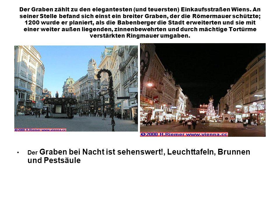 Der Graben zählt zu den elegantesten (und teuersten) Einkaufsstraßen Wiens. An seiner Stelle befand sich einst ein breiter Graben, der die Römermauer