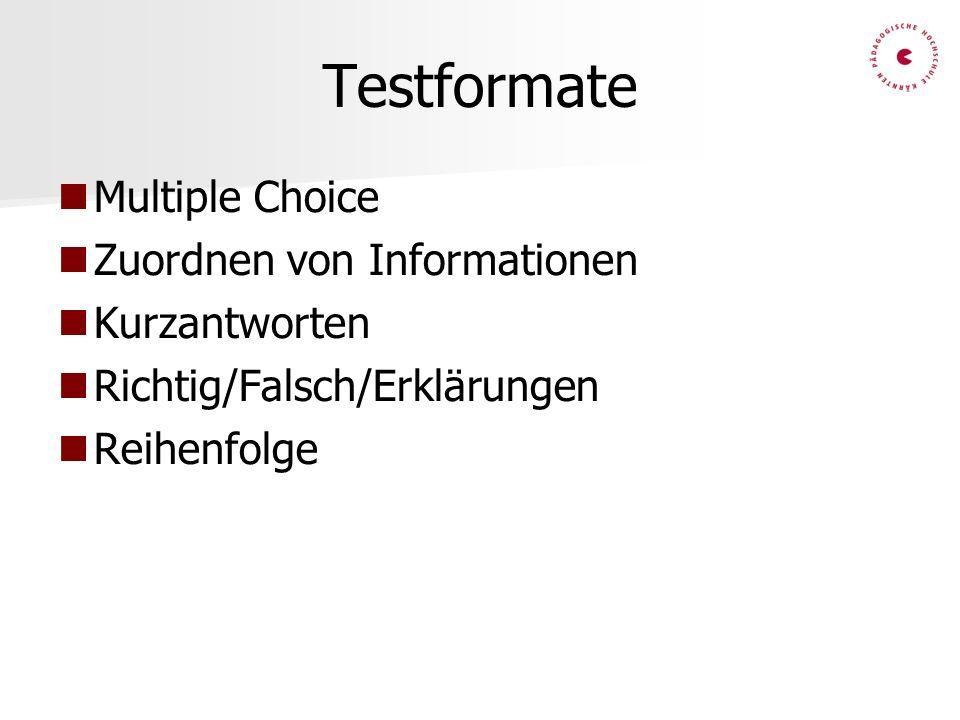 Testformate Multiple Choice Zuordnen von Informationen Kurzantworten Richtig/Falsch/Erklärungen Reihenfolge