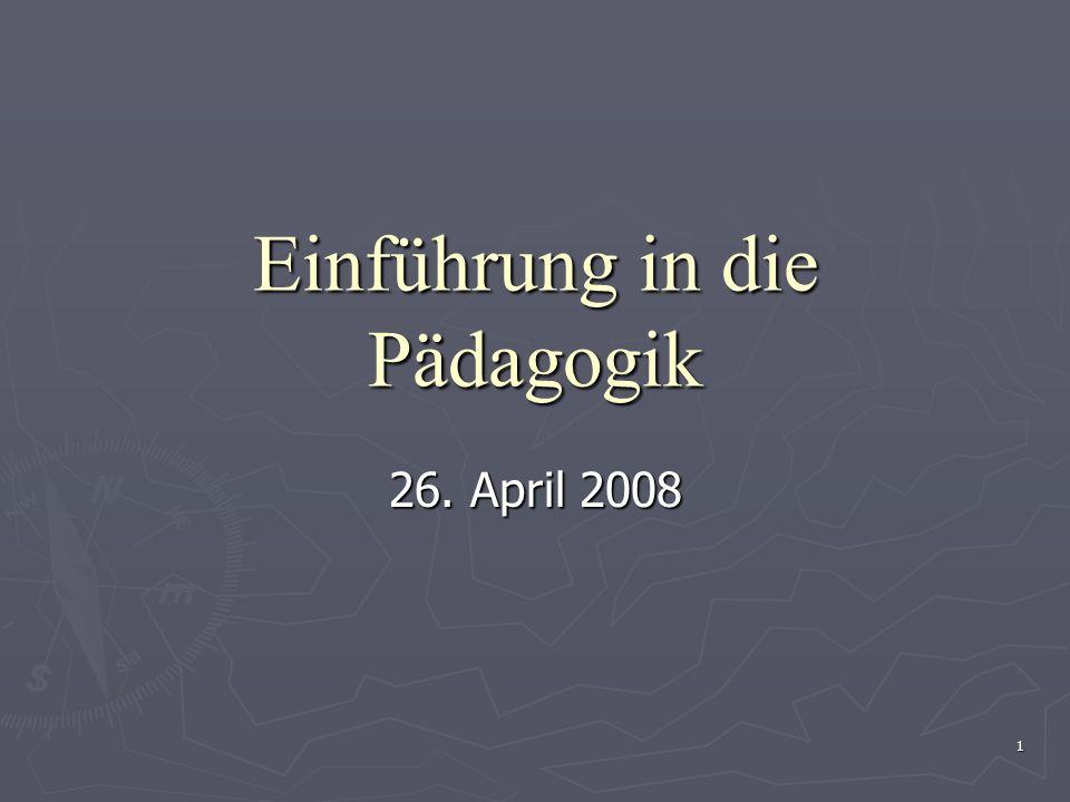 1 Einführung in die Pädagogik 26. April 2008