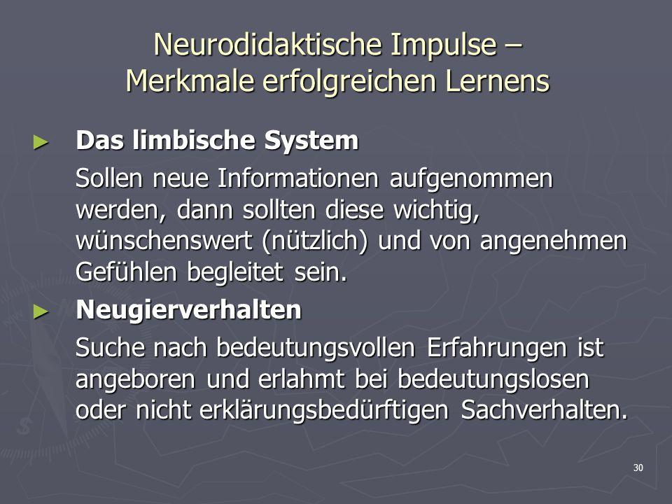30 Neurodidaktische Impulse – Merkmale erfolgreichen Lernens Das limbische System Das limbische System Sollen neue Informationen aufgenommen werden, d