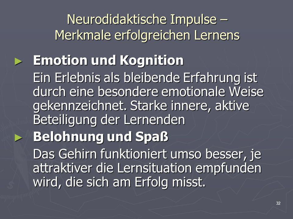 32 Neurodidaktische Impulse – Merkmale erfolgreichen Lernens Emotion und Kognition Emotion und Kognition Ein Erlebnis als bleibende Erfahrung ist durc